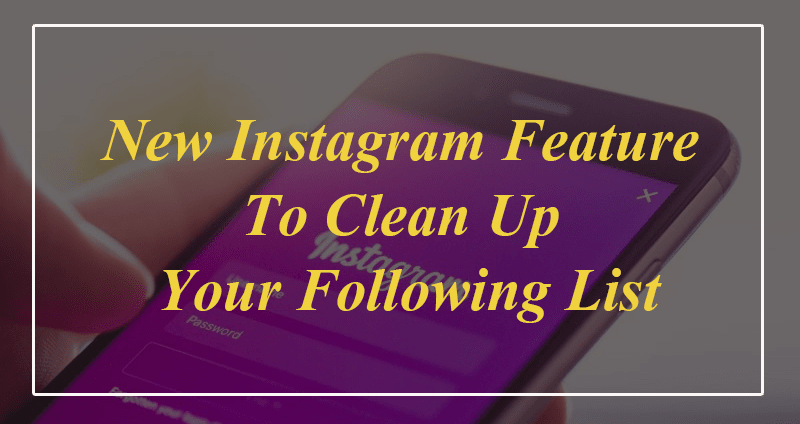 New Instagram Feature To Clean Up Your Following List
